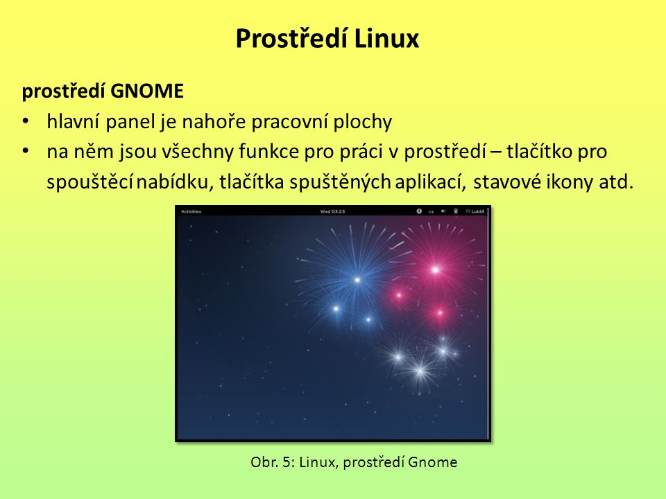 prostředí GNOME hlavní panel je nahoře pracovní plochy na něm jsou všechny funkce pro práci v prostředí – tlačítko pro spouštěcí nabídku, tlačítka spuštěných aplikací, stavové ikony atd.