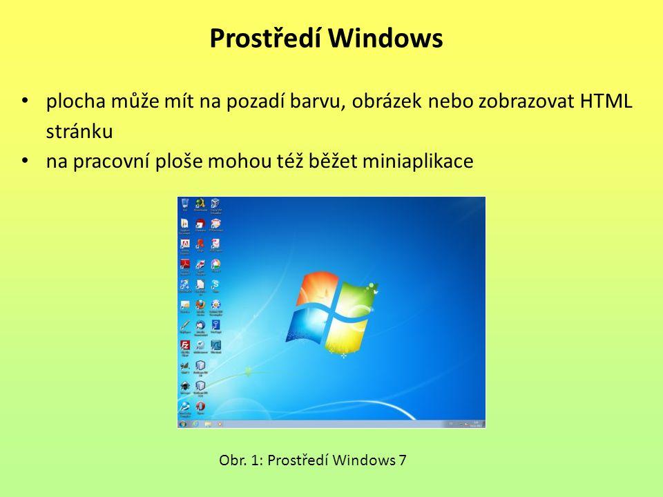 plocha může mít na pozadí barvu, obrázek nebo zobrazovat HTML stránku na pracovní ploše mohou též běžet miniaplikace Prostředí Windows Obr.