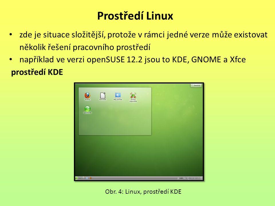 zde je situace složitější, protože v rámci jedné verze může existovat několik řešení pracovního prostředí například ve verzi openSUSE 12.2 jsou to KDE, GNOME a Xfce prostředí KDE Prostředí Linux Obr.