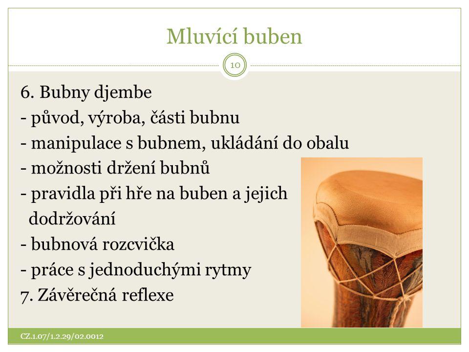 Mluvící buben 6. Bubny djembe - původ, výroba, části bubnu - manipulace s bubnem, ukládání do obalu - možnosti držení bubnů - pravidla při hře na bube