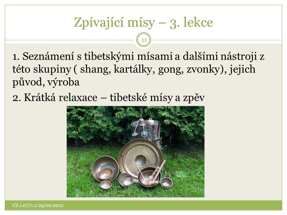 Zpívající mísy – 3. lekce 1. Seznámení s tibetskými mísami a dalšími nástroji z této skupiny ( shang, kartálky, gong, zvonky), jejich původ, výroba 2.