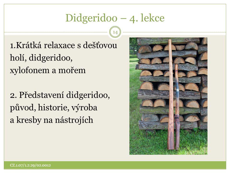 Didgeridoo – 4. lekce 1.Krátká relaxace s dešťovou holí, didgeridoo, xylofonem a mořem 2. Představení didgeridoo, původ, historie, výroba a kresby na