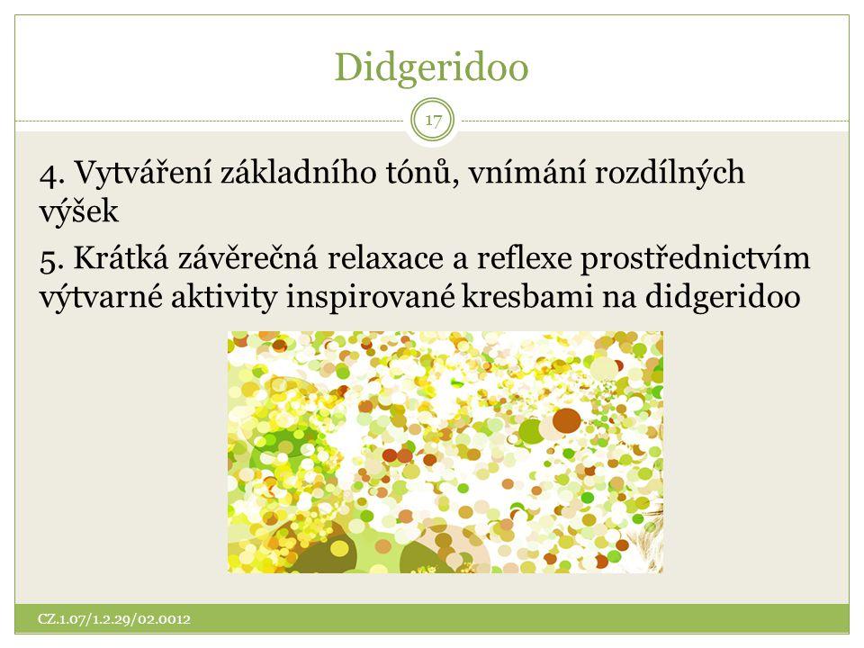 Didgeridoo 4. Vytváření základního tónů, vnímání rozdílných výšek 5. Krátká závěrečná relaxace a reflexe prostřednictvím výtvarné aktivity inspirované