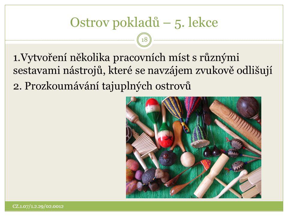 Ostrov pokladů – 5. lekce 1.Vytvoření několika pracovních míst s různými sestavami nástrojů, které se navzájem zvukově odlišují 2. Prozkoumávání tajup