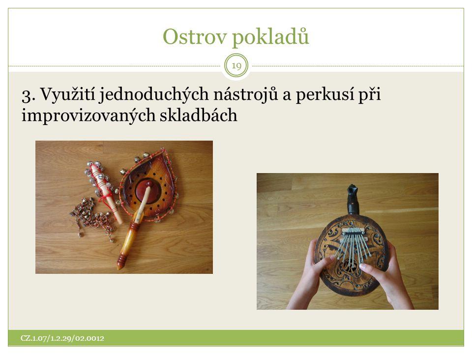 Ostrov pokladů 3. Využití jednoduchých nástrojů a perkusí při improvizovaných skladbách 19 CZ.1.07/1.2.29/02.0012