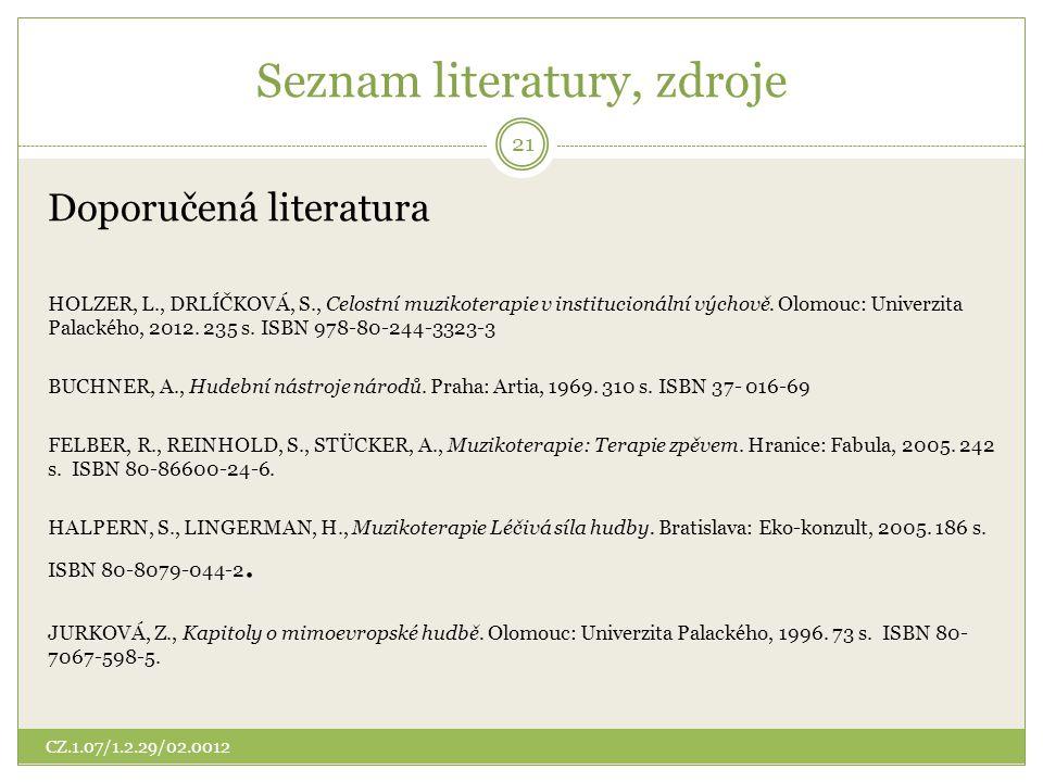 Seznam literatury, zdroje Doporučená literatura HOLZER, L., DRLÍČKOVÁ, S., Celostní muzikoterapie v institucionální výchově. Olomouc: Univerzita Palac