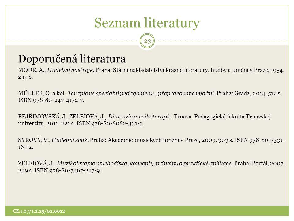 Seznam literatury Doporučená literatura MODR, A., Hudební nástroje. Praha: Státní nakladatelství krásné literatury, hudby a umění v Praze, 1954. 244 s