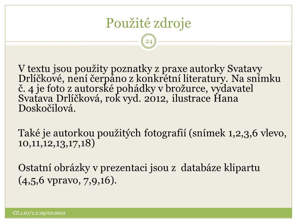Použité zdroje V textu jsou použity poznatky z praxe autorky Svatavy Drlíčkové, není čerpáno z konkrétní literatury. Na snímku č. 4 je foto z autorské