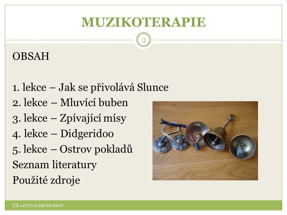 MUZIKOTERAPIE OBSAH 1. lekce – Jak se přivolává Slunce 2. lekce – Mluvící buben 3. lekce – Zpívající mísy 4. lekce – Didgeridoo 5. lekce – Ostrov pokl