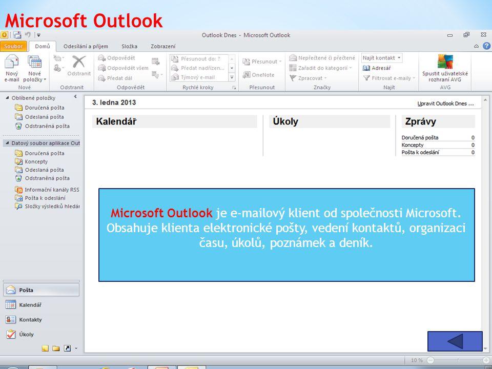 Microsoft Outlook Microsoft Outlook je e-mailový klient od společnosti Microsoft. Obsahuje klienta elektronické pošty, vedení kontaktů, organizaci čas