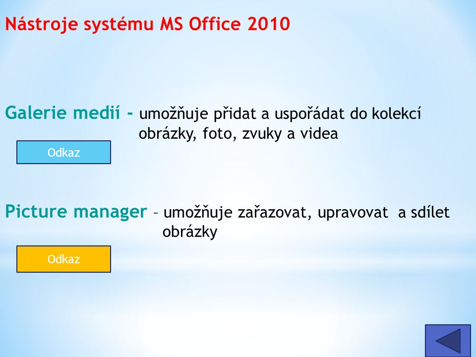 Nástroje systému MS Office 2010 Galerie medií - umožňuje přidat a uspořádat do kolekcí obrázky, foto, zvuky a videa Picture manager – umožňuje zařazovat, upravovat a sdílet obrázky Odkaz