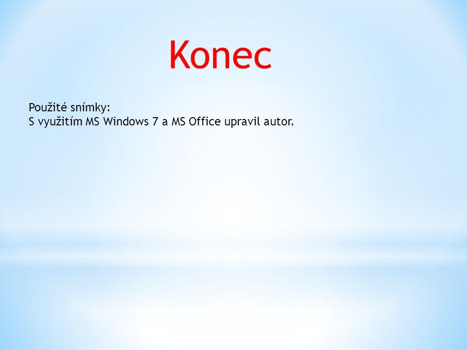 Konec Použité snímky: S využitím MS Windows 7 a MS Office upravil autor.