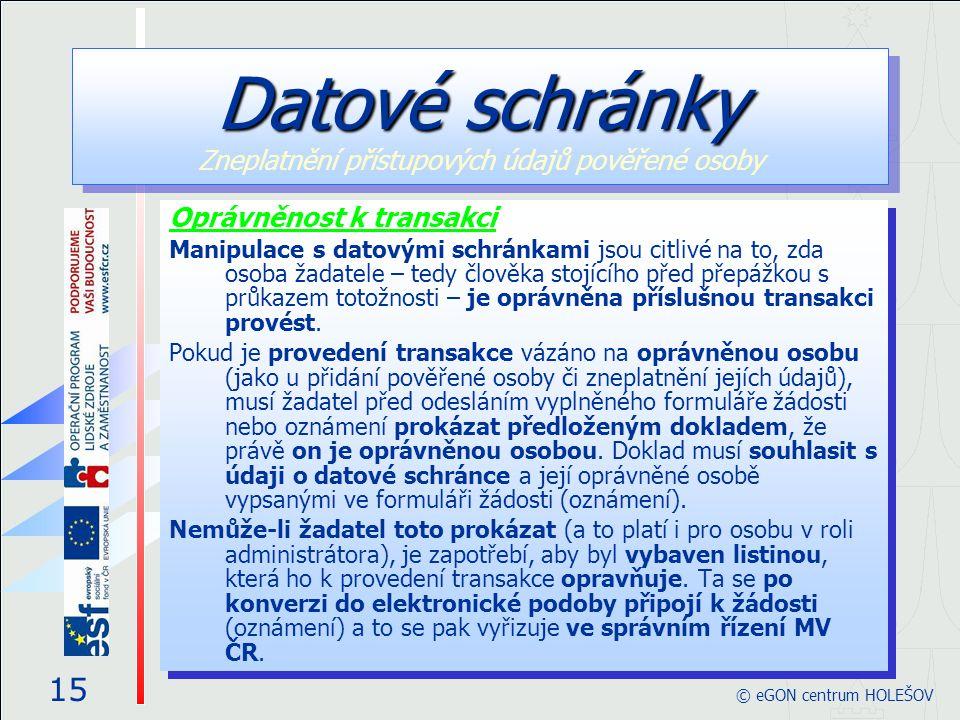 Oprávněnost k transakci Manipulace s datovými schránkami jsou citlivé na to, zda osoba žadatele – tedy člověka stojícího před přepážkou s průkazem totožnosti – je oprávněna příslušnou transakci provést.