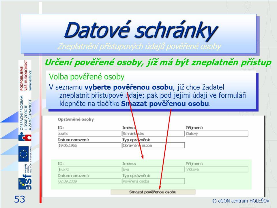 Volba pověřené osoby V seznamu vyberte pověřenou osobu, jíž chce žadatel zneplatnit přístupové údaje; pak pod jejími údaji ve formuláři klepněte na tlačítko Smazat pověřenou osobu.