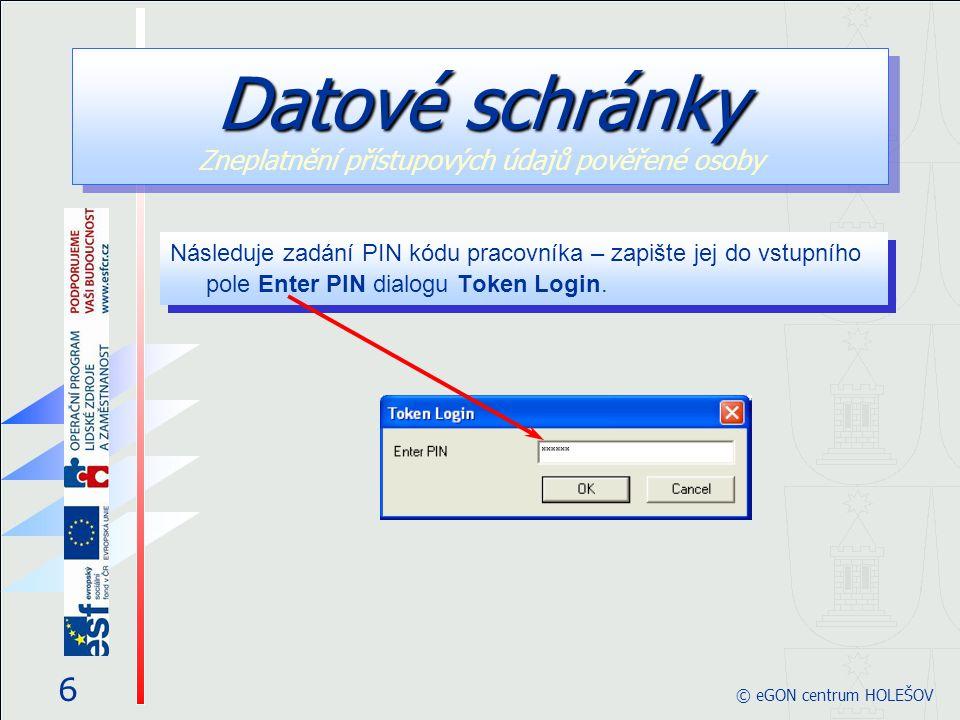 6 © eGON centrum HOLEŠOV Následuje zadání PIN kódu pracovníka – zapište jej do vstupního pole Enter PIN dialogu Token Login.