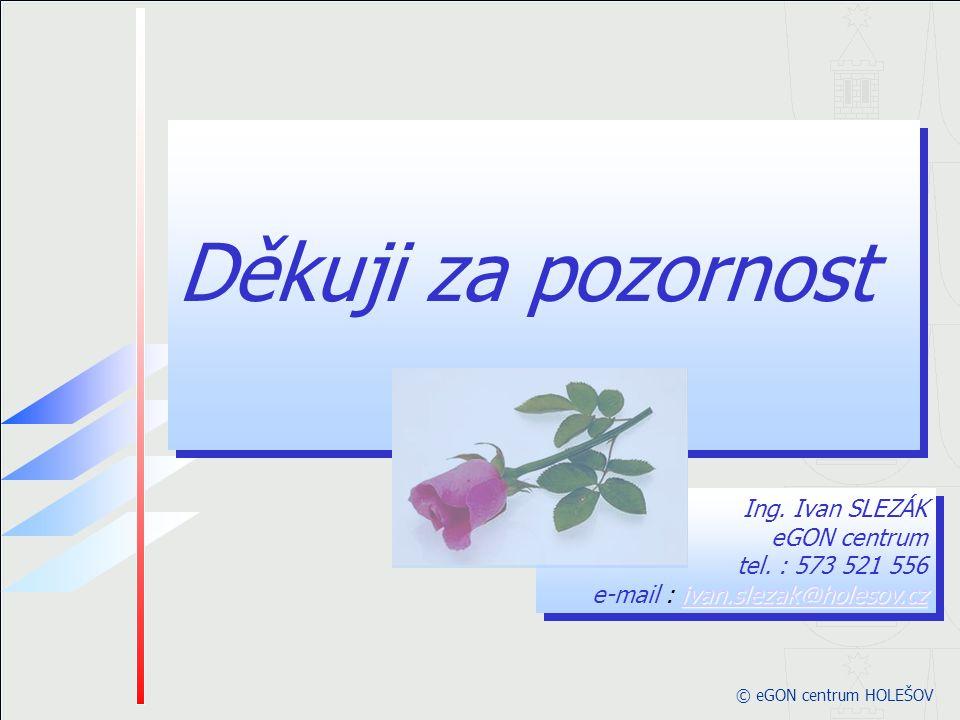 © eGON centrum HOLEŠOV ivan.slezak@holesov.cz ivan.slezak@holesov.cz Ing.