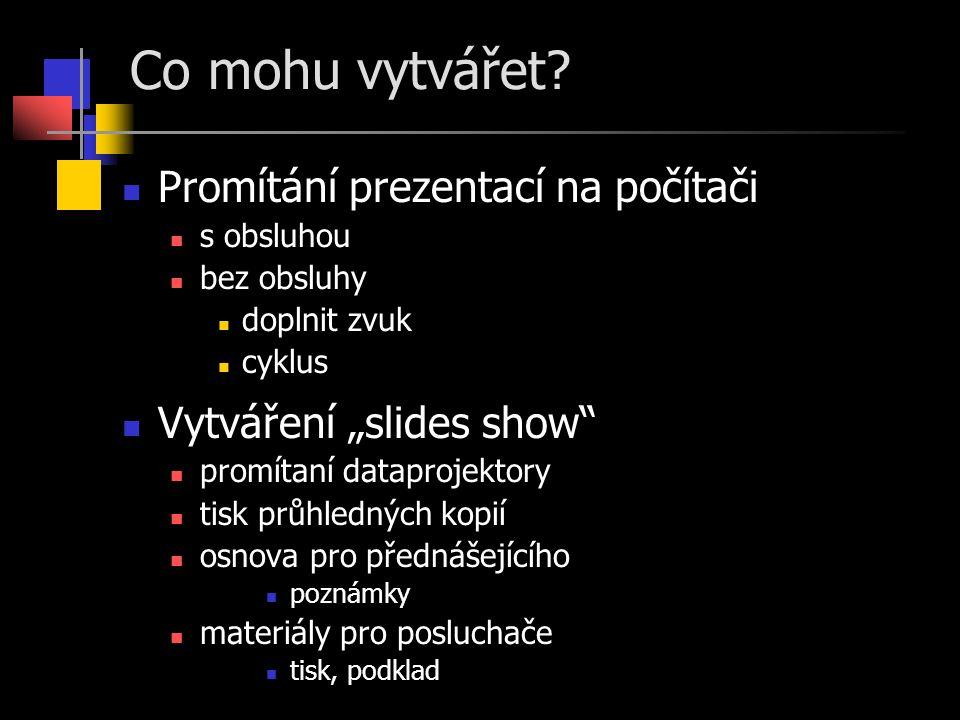 """Co mohu vytvářet? Promítání prezentací na počítači s obsluhou bez obsluhy doplnit zvuk cyklus Vytváření """"slides show"""" promítaní dataprojektory tisk pr"""