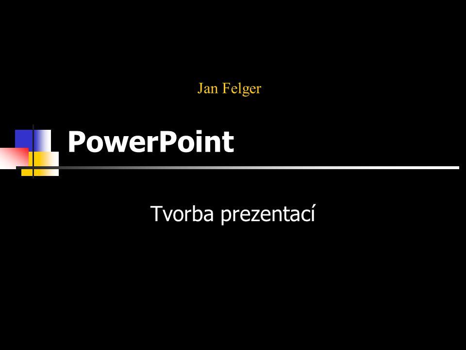 Kapitola 0: Úvod Microsoft PowerPoint © Jan Felger 2005 Panely nabídek Nástroje – Vlastní – Příkazy Vložení příkazu do submenu jakýkoli příkaz z okna Příkazy lze přetáhnout kamkoli do panelu nabídek po zavření dialogu tlačítkem Zavřít bude nový příkaz aktivní Tvorba submenu je možno vytvořit novou podnabídku (nový sloupec voleb) Kategorie – Nová nabídka – přetáhnout do panelu nabídek – Změnit výběr – Název do nové podnabídky můžeme přetahovat další příkazy, makra, styly… Odstranění příkazu či nabídky postačí nabídku či příkaz stáhnout myší pryč z panelu nabídek POZOR.