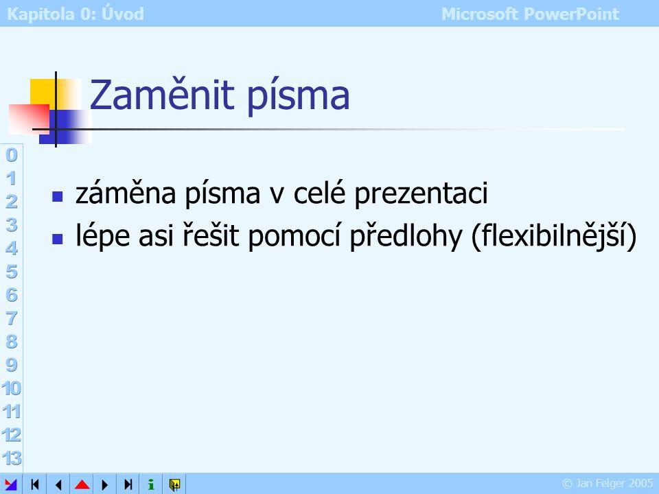 Kapitola 0: Úvod Microsoft PowerPoint © Jan Felger 2005 Velká písmena Formát – Velká písmena Velká na začátku věty tedy za tečkou všechna malá zřejmé