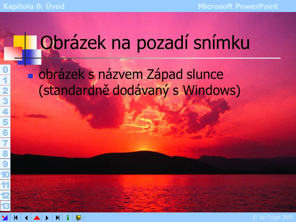 Kapitola 0: Úvod Microsoft PowerPoint © Jan Felger 2005 Vzorek na pozadí snímku vzorek s názvem Široký šikmo nahoru