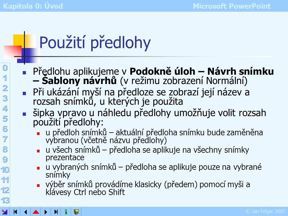 Kapitola 0: Úvod Microsoft PowerPoint © Jan Felger 2005 Více předloh snímků Vložit – Nová předloha snímků vloží novou předlohu snímků Vložit – Nová př