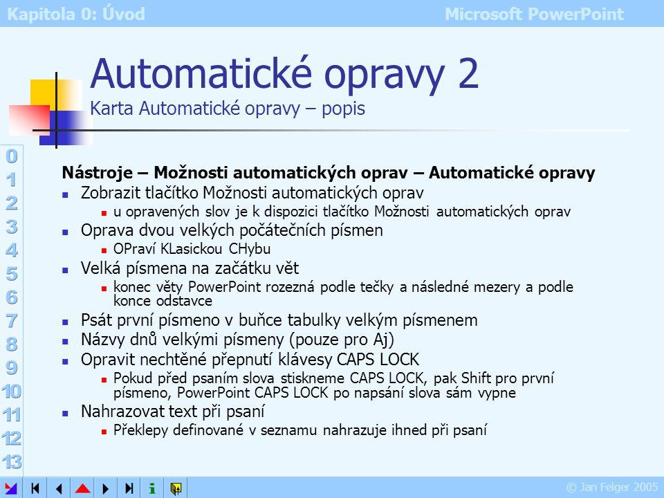 Kapitola 0: Úvod Microsoft PowerPoint © Jan Felger 2005 Automatické opravy 1 Karta Automatické opravy – vzhled Nástroje – Možnosti automatických oprav