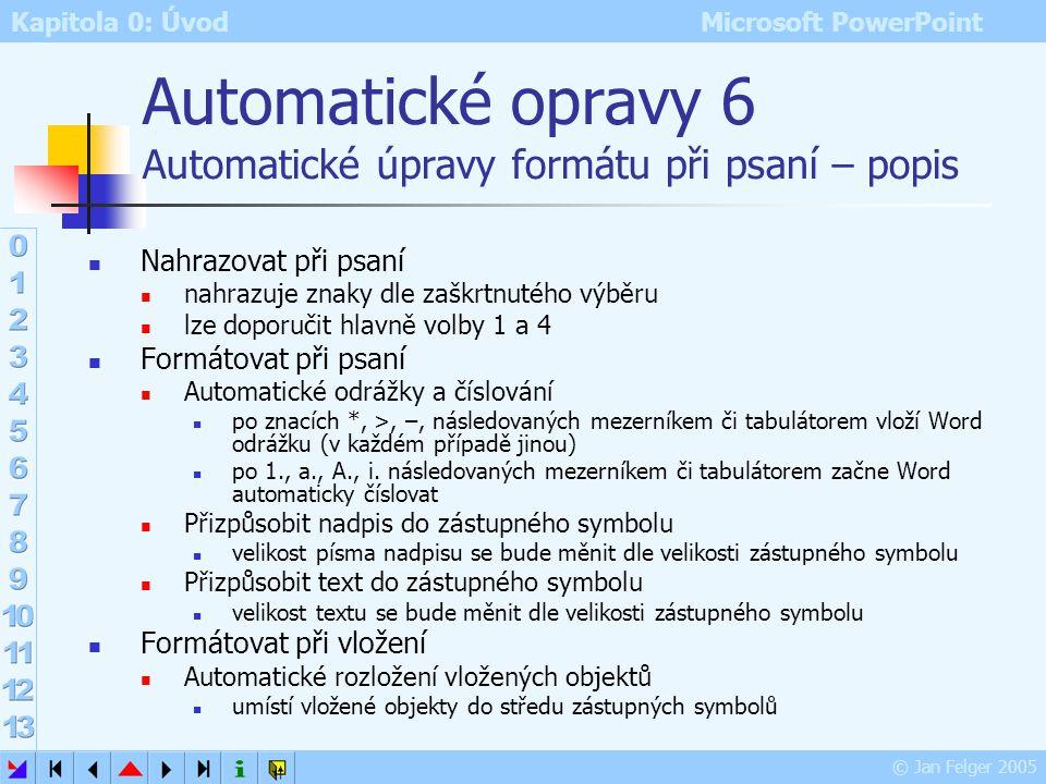 Kapitola 0: Úvod Microsoft PowerPoint © Jan Felger 2005 Automatické opravy 5 Karta Automatické úpravy formátu při psaní – vzhled Nástroje – Možnosti a