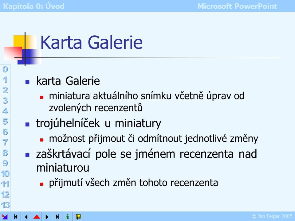 Kapitola 0: Úvod Microsoft PowerPoint © Jan Felger 2005 Porovnat a sloučit prezentace postup: máme k dispozici původní a revidovanou prezentaci otevře