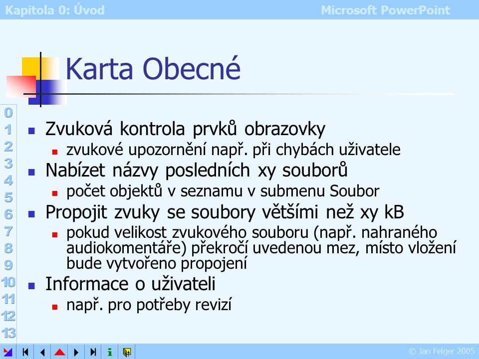 Kapitola 0: Úvod Microsoft PowerPoint © Jan Felger 2005 Karta Zobrazení Nástroje – Možnosti – Zobrazení Zobrazit vybíráme objekty zobrazované při edit