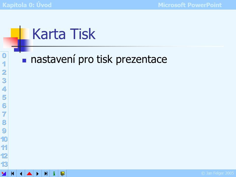 Kapitola 0: Úvod Microsoft PowerPoint © Jan Felger 2005 Karta Úpravy řada nastavení pro editační režim prezentace