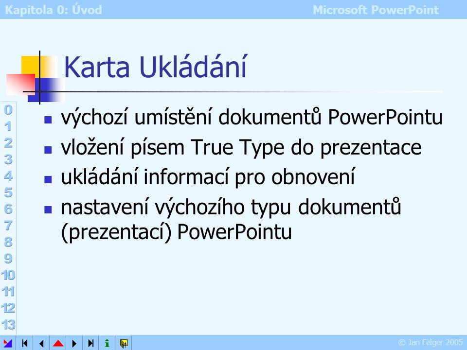 Kapitola 0: Úvod Microsoft PowerPoint © Jan Felger 2005 Karta Tisk nastavení pro tisk prezentace