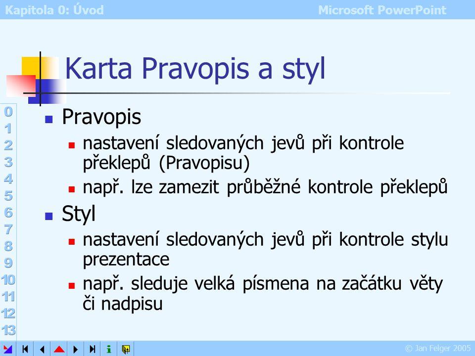Kapitola 0: Úvod Microsoft PowerPoint © Jan Felger 2005 Karta Zabezpečení heslo pro otevření dokumentu heslo pro zápis do dokumentu úroveň zabezpečení