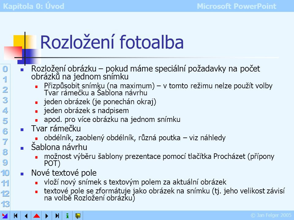 Kapitola 0: Úvod Microsoft PowerPoint © Jan Felger 2005 Dialog Fotoalbum změna pořadí obrázků otočení obrázku nastavení jasu nastavení kontrastu