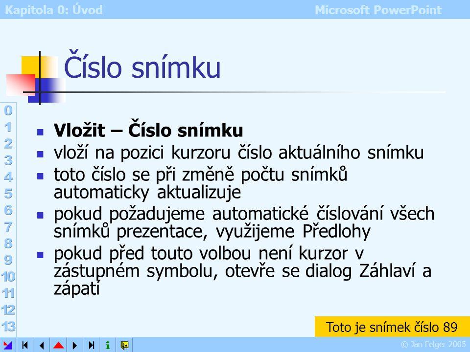 Kapitola 0: Úvod Microsoft PowerPoint © Jan Felger 2005 Vložení a propojení textu uvedené postupy vložení textu nelze příliš doporučit: pro krátké tex