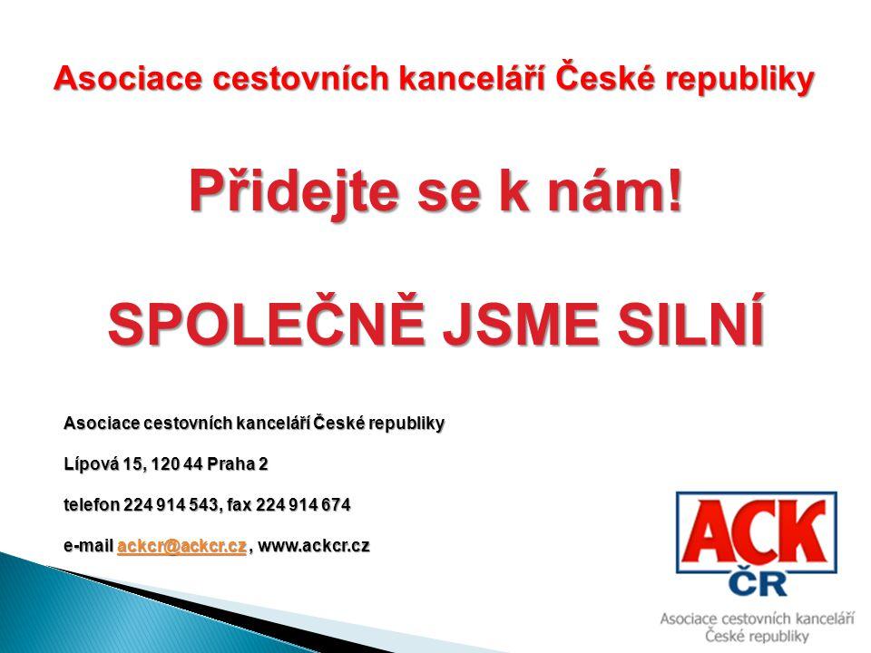 Asociace cestovních kanceláří České republiky Přidejte se k nám! SPOLEČNĚ JSME SILNÍ Asociace cestovních kanceláří České republiky Lípová 15, 120 44 P
