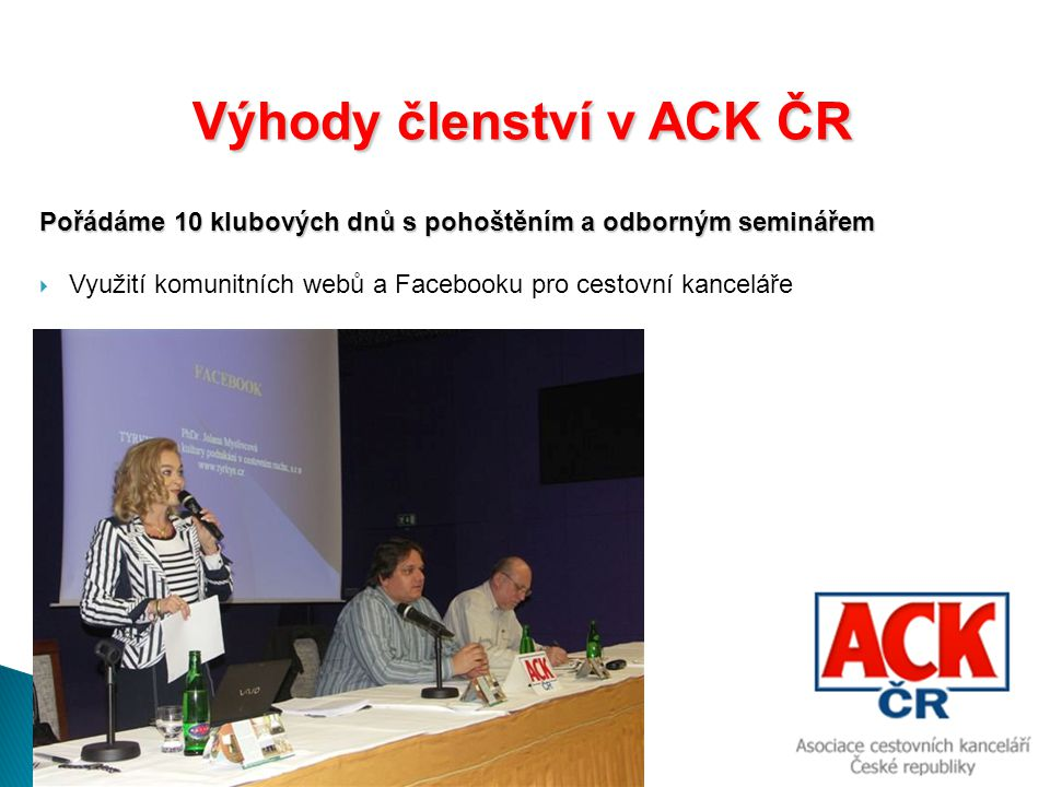 Výhody členství v ACK ČR Výhody členství v ACK ČR Pořádáme 10 klubových dnů s pohoštěním a odborným seminářem  Ochrana osobních údajů a nejčastější chyby cestovních kanceláří a agentur při jejich zpracování