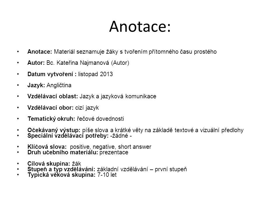 Anotace: Anotace: Materiál seznamuje žáky s tvořením přítomného času prostého Autor: Bc. Kateřina Najmanová (Autor) Datum vytvoření : listopad 2013 Ja
