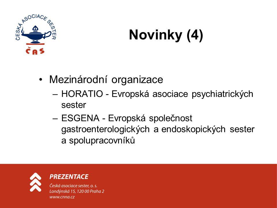 Novinky (4) Mezinárodní organizace –HORATIO - Evropská asociace psychiatrických sester –ESGENA - Evropská společnost gastroenterologických a endoskopických sester a spolupracovníků