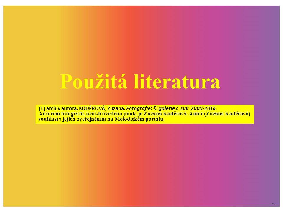Použitá literatura [1] archiv autora, KODĚROVÁ, Zuzana. Fotografie: © galerie c. zuk 2000-2014. Autorem fotografií, není-li uvedeno jinak, je Zuzana K