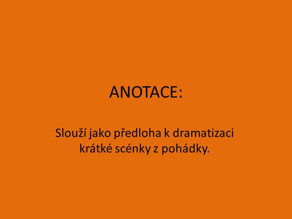 ANOTACE: Slouží jako předloha k dramatizaci krátké scénky z pohádky.