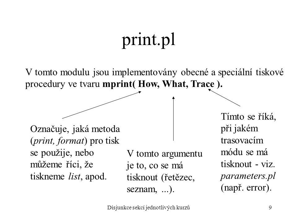 Disjunkce sekcí jednotlivých kurzů9 print.pl V tomto modulu jsou implementovány obecné a speciální tiskové procedury ve tvaru mprint( How, What, Trace