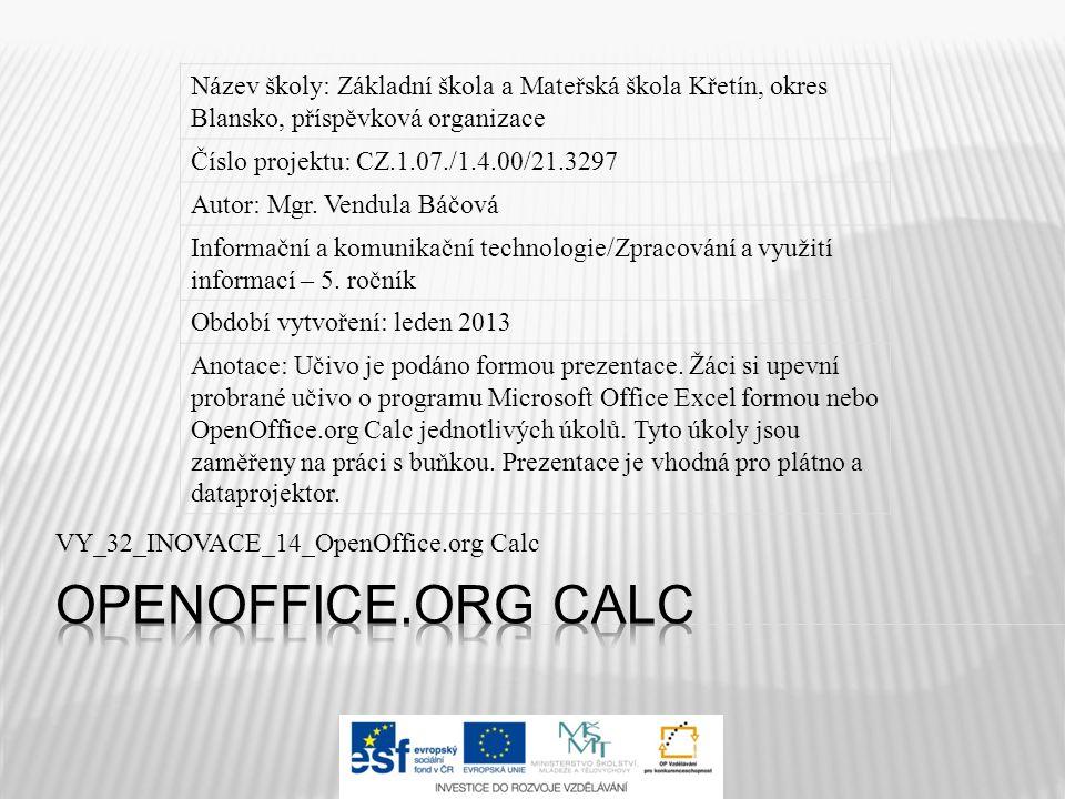 VY_32_INOVACE_14_OpenOffice.org Calc Název školy: Základní škola a Mateřská škola Křetín, okres Blansko, příspěvková organizace Číslo projektu: CZ.1.07./1.4.00/21.3297 Autor: Mgr.