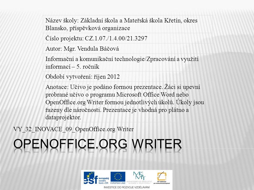 VY_32_INOVACE_09_OpenOffice.org Writer Název školy: Základní škola a Mateřská škola Křetín, okres Blansko, příspěvková organizace Číslo projektu: CZ.1.07./1.4.00/21.3297 Autor: Mgr.