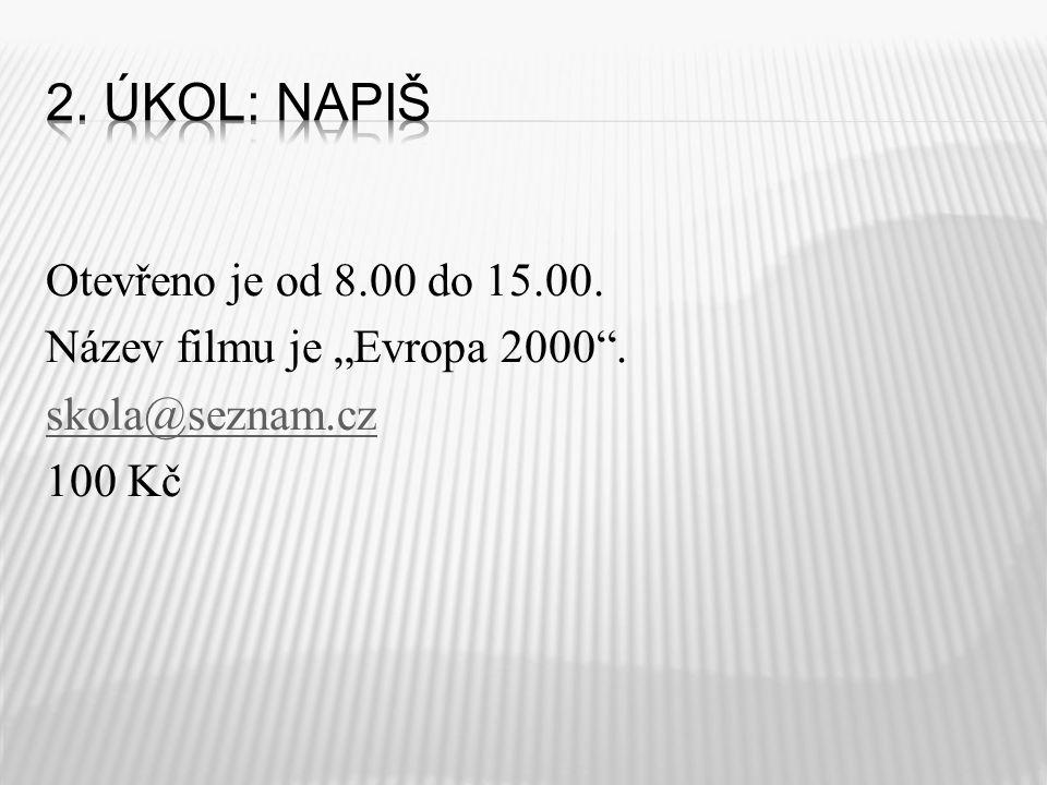 """Otevřeno je od 8.00 do 15.00. Název filmu je """"Evropa 2000 . skola@seznam.cz 100 Kč"""