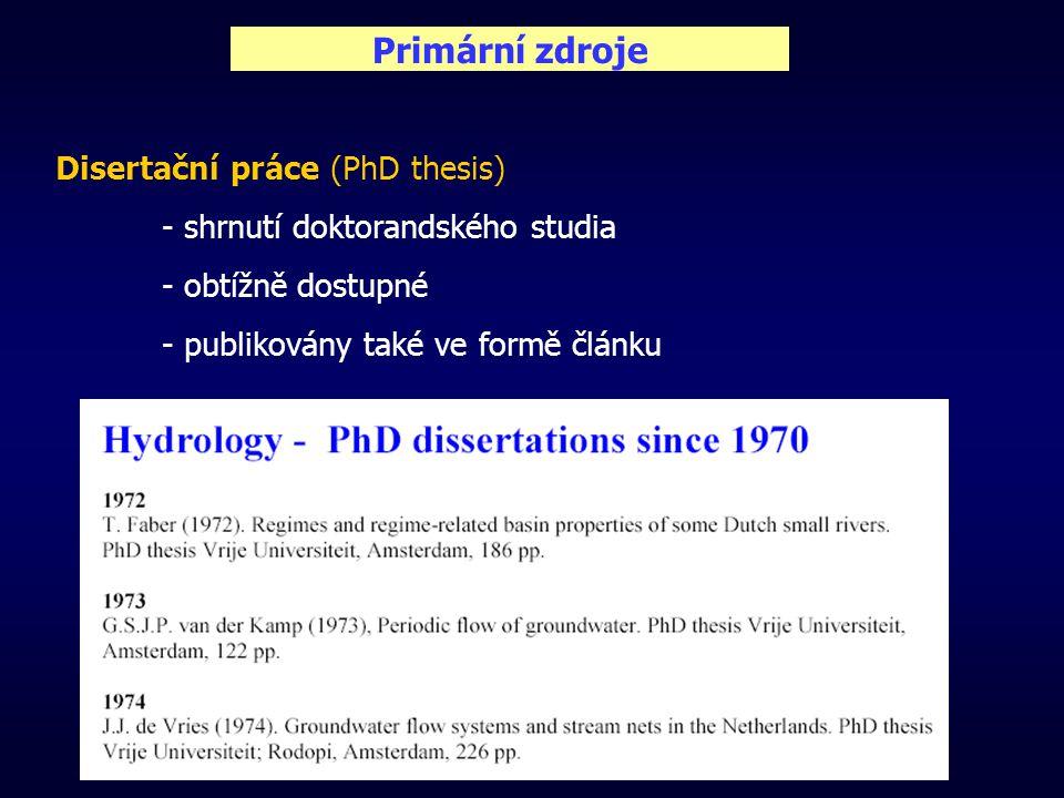 Primární zdroje Disertační práce (PhD thesis) - shrnutí doktorandského studia - obtížně dostupné - publikovány také ve formě článku