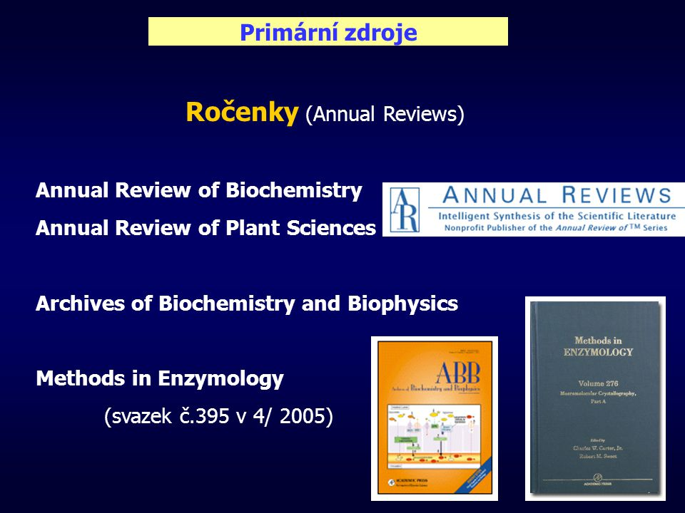 Primární zdroje Ročenky (Annual Reviews) Annual Review of Biochemistry Annual Review of Plant Sciences … Archives of Biochemistry and Biophysics Metho