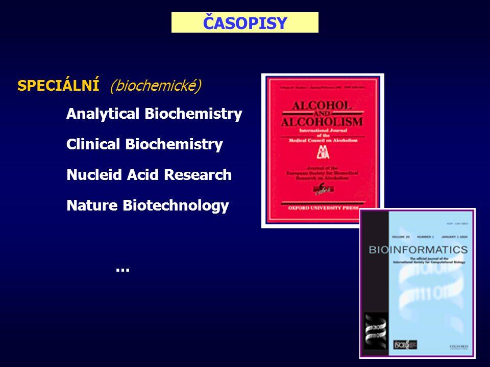 ČASOPISY SPECIÁLNÍ (biochemické) Analytical Biochemistry Clinical Biochemistry Nucleid Acid Research Nature Biotechnology …