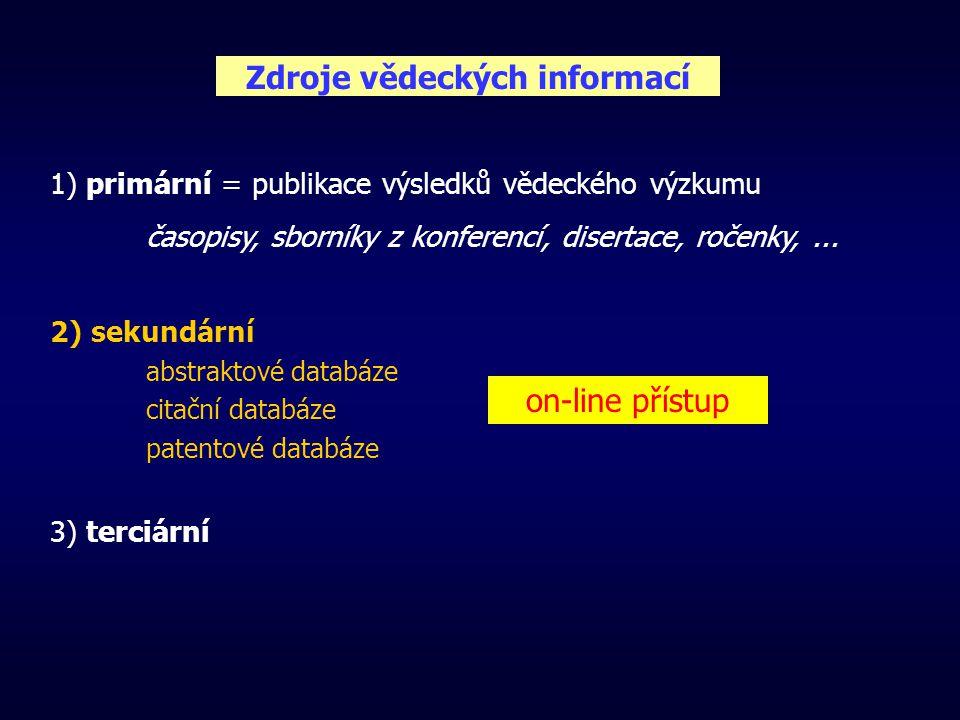Zdroje vědeckých informací 1) primární = publikace výsledků vědeckého výzkumu časopisy, sborníky z konferencí, disertace, ročenky,...