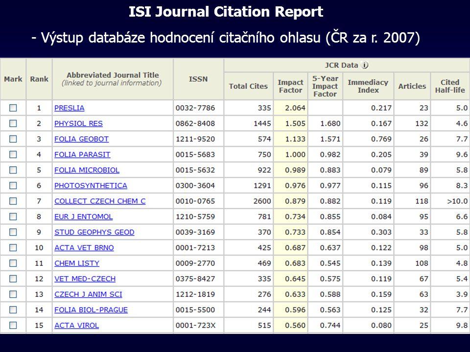 ISI Journal Citation Report - Výstup databáze hodnocení citačního ohlasu (ČR za r. 2007)