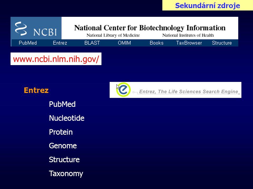 Sekundární zdroje www.ncbi.nlm.nih.gov/ Entrez PubMed Nucleotide Protein Genome Structure Taxonomy